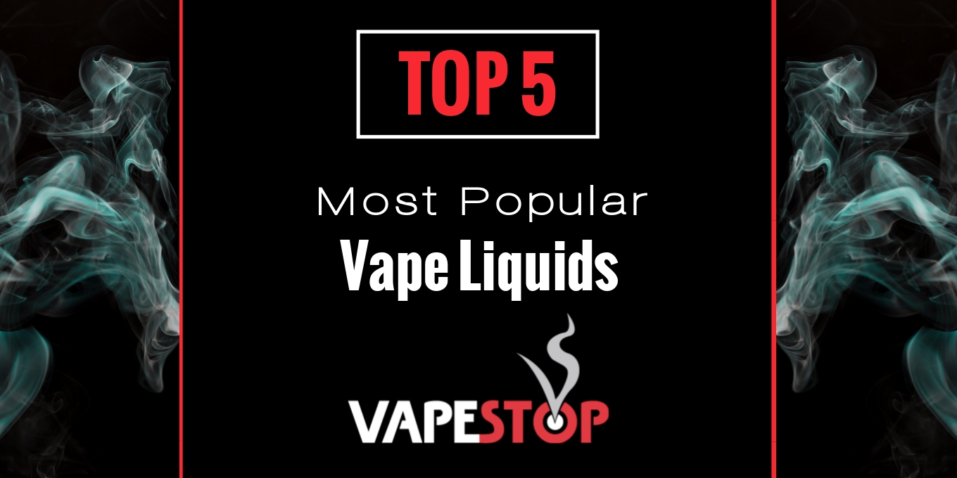Vaporiser Shop VapeStop London Ontario Top 5 Vapor Liquids