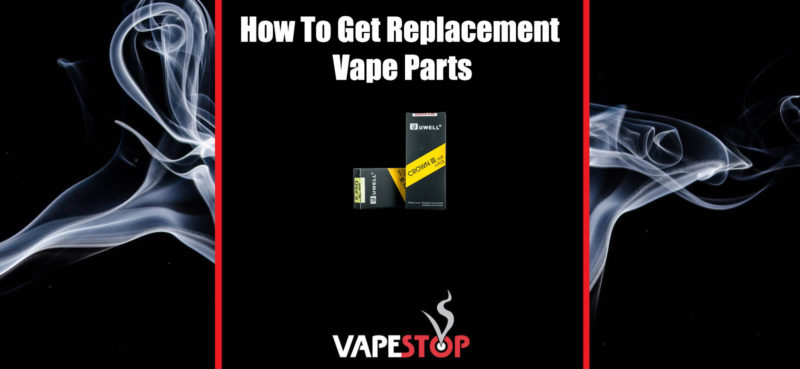 how to get replacement vape parts blog - vapestop